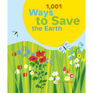 1,001 Ways to Save the Earth by Joanna Yarrow  	© Chronicle Books