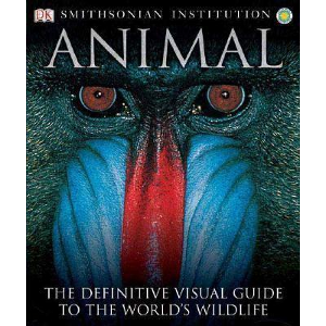 Animal: The Definitive Visual Guide to the World's Wildlife by David Burnie  	© DK