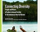 "Publication: ""Connecting Diversity - People and Nature of Labiyan-Leboyan Corridor in the Indonesian Heart of Borneo"""