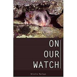 On Our Watch by Dr Nicola Markus  	© Melbourne University Publishing