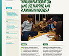 REDD+ Inspiring Practice: Building REDD+ Readiness Through Participatory Land Use Mapping and Planning in Indonesia