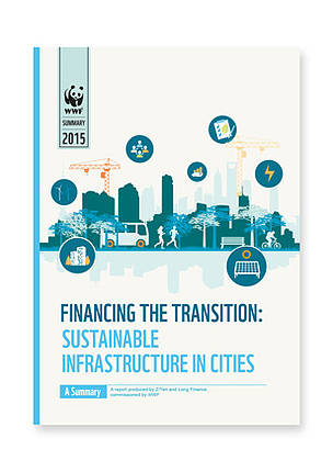 Summary - Financing the Transition: Sustainable Infrastructure in Cities  	© WWF